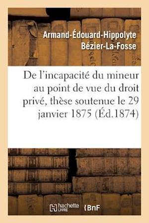 Bog, paperback de L'Incapacite Du Mineur Au Point de Vue Du Droit Prive, These Soutenue Le 29 Janvier 1875