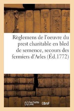 Bog, paperback Reglemens de L'Oeuvre Du Prest Charitable En Bled de Semence, Pour Le Secours Des Pauvres