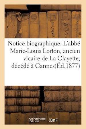 Bog, paperback Notice Biographique. L'Abbe Marie-Louis Lorton, Ancien Vicaire de La Clayette, Decede a Cannes
