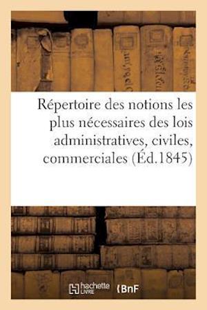 Bog, paperback Repertoire Raisonne Des Notions Les Plus Necessaires Des Lois Administratives, Civiles, Commerciales = Ra(c)Pertoire Raisonna(c) Des Notions Les Plus