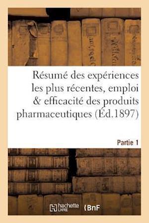 Bog, paperback Resume Des Experiences Les Plus Recentes, Emploi & Efficacite Des Produits Pharmaceutiques Partie 1