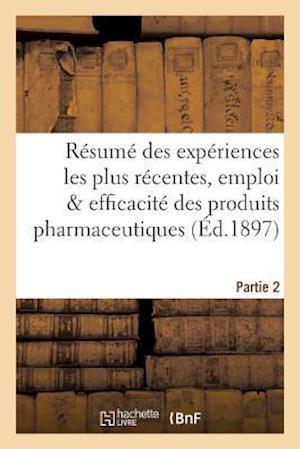Bog, paperback Resume Des Experiences Les Plus Recentes, Emploi & Efficacite Des Produits Pharmaceutiques Partie 2