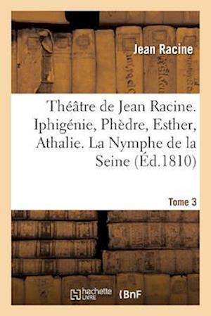 Bog, paperback Theatre de Jean Racine. Iphigenie, Phedre, Esther, Athalie. La Nymphe de La Seine 1810 Tome 3 af Jean Racine