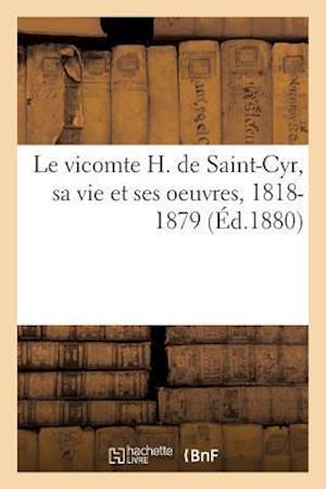 Bog, paperback Le Vicomte H. de Saint-Cyr, Sa Vie Et Ses Oeuvres, 1818-1879