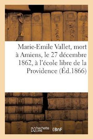 Bog, paperback Marie-Emile Vallet, Mort a Amiens, Le 27 Decembre 1862, A L'Ecole Libre de La Providence