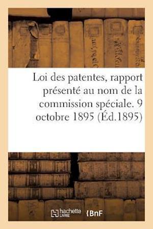 Bog, paperback Loi Des Patentes, Rapport Presente Au Nom de La Commission Speciale. 9 Octobre 1895 = Loi Des Patentes, Rapport Pra(c)Senta(c) Au Nom de La Commission