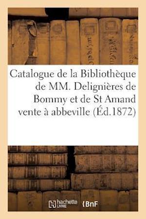Bog, paperback Catalogue de La Bibliotheque de MM. Delignieres de Bommy Et de St Amand, Vente a Abbeville af Ministere De MR Duguevre