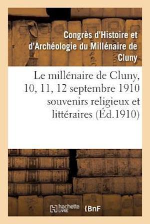 Bog, paperback Le Millenaire de Cluny, 10, 11, 12 Septembre 1910 Souvenirs Religieux Et Litteraires