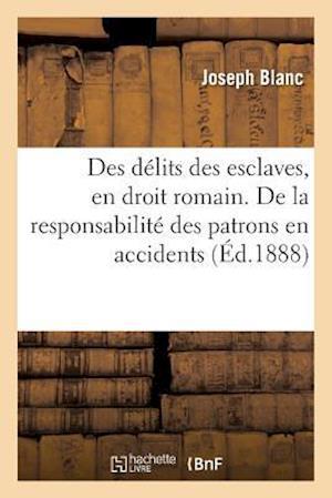 Bog, paperback Des Delits Des Esclaves, En Droit Romain. de La Responsabilite Des Patrons En Matiere D'Accidents af Joseph Blanc