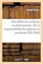 Des Delits Des Esclaves, En Droit Romain. de La Responsabilite Des Patrons En Matiere D'Accidents af Joseph Blanc