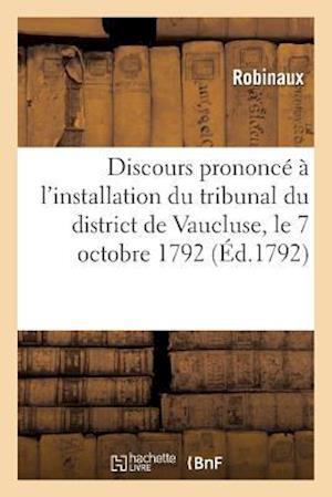 Discours Prononcé À l'Installation Du Tribunal Du District de Vaucluse, Le 7 Octobre 1792