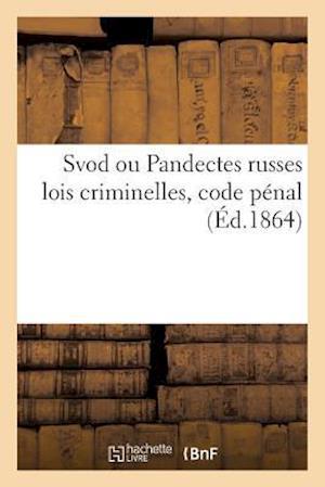 Bog, paperback Svod Ou Pandectes Russes Lois Criminelles, Code Penal = Svod Ou Pandectes Russes Lois Criminelles, Code Pa(c)Nal af P. Robakowski