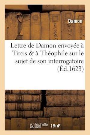 Bog, paperback Lettre de Damon Envoyee a Tircis & a Theophile Sur Son Interrogatoire Du 18 Novembre 1623 af Damon