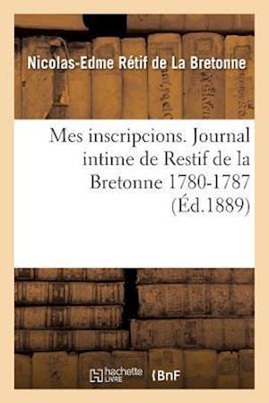 Bog, paperback Mes Inscripcions. Journal Intime de Restif de La Bretonne 1780-1787 af Nicolas-Edme Retif De La Bretonne