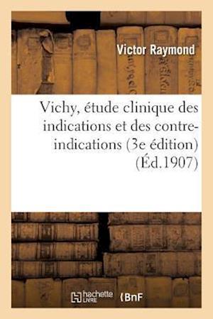 Bog, paperback Vichy, Etude Clinique Des Indications Et Des Contre-Indications af Victor Raymond
