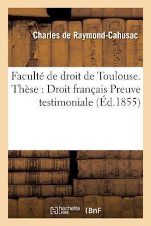 Bog, paperback Faculte de Droit de Toulouse. These Pour Le Doctorat. Droit Francais Preuve Testimoniale.