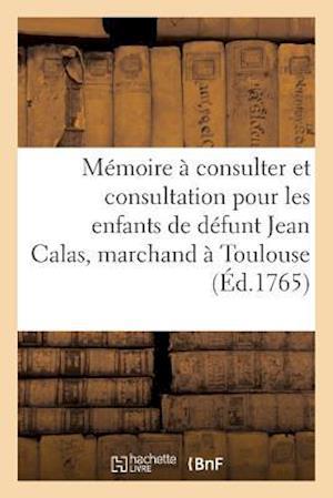 Bog, paperback Memoire a Consulter Et Consultation Pour Les Enfants de Defunt Jean Calas, Marchand a Toulouse = Ma(c)Moire a Consulter Et Consultation Pour Les Enfan af de Lambon