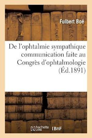 Bog, paperback de L'Ophtalmie Sympathique Communication Faite Au Congres D'Ophtalmologie, Seance Du 5 Mai 1891 = de L'Ophtalmie Sympathique Communication Faite Au Co af Fulbert Boa(c)