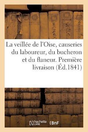 Bog, paperback La Veillee de L'Oise, Causeries Du Laboureur, Du Bucheron Et Du Flaneur. Premiere Livraison af Clemence Lalire