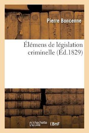 Bog, paperback Elemens de Legislation Criminelle = A0/00la(c)Mens de La(c)Gislation Criminelle af Pierre Boncenne