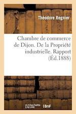 Chambre de Commerce de Dijon. de La Propriete Industrielle. Rapport af Regnier