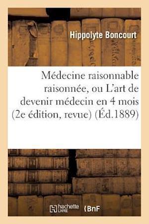Bog, paperback Medecine Raisonnable Raisonnee, Ou L'Art de Devenir Medecin En 4 Mois 2e Edition, Revue = Ma(c)Decine Raisonnable Raisonna(c)E, Ou L'Art de Devenir Ma af Boncourt