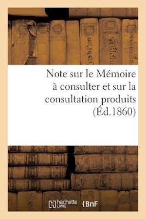 Bog, paperback Note Sur Le Memoire a Consulter Et Sur La Consultation Produits = Note Sur Le Ma(c)Moire a Consulter Et Sur La Consultation Produits af J. Malot