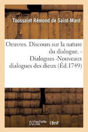 Bog, paperback Oeuvres. Discours Sur La Nature Du Dialogue. Dialogues -Nouveaux Dialogues Des Dieux af Toussaint Remond De Saint-Mard