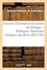 Oeuvres. Discours Sur La Nature Du Dialogue. Dialogues -Nouveaux Dialogues Des Dieux af Toussaint Remond De Saint-Mard