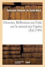Oeuvres. Reflexions Sur L'Ode Sur Le Sonnet Sur L'Opera = Oeuvres. Ra(c)Flexions Sur L'Ode Sur Le Sonnet Sur L'Opa(c)Ra af Toussaint Remond De Saint-Mard