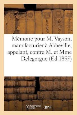 Bog, paperback Memoire Pour M. Vayson, Manufacturier a Abbeville, Appelant, Contre M. Et Mme Delegorgue = Ma(c)Moire Pour M. Vayson, Manufacturier a Abbeville, Appel