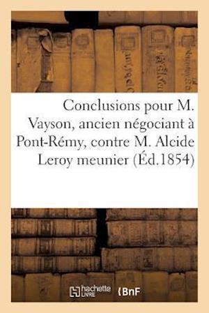 Bog, paperback Conclusions Pour M. Vayson, Ancien Negociant a Pont-Remy, Contre M. Alcide Leroy Meunier = Conclusions Pour M. Vayson, Ancien Na(c)Gociant a Pont-Ra(c