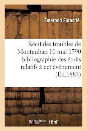 Bog, paperback Recit Des Troubles de Montauban 10 Mai 1790 Bibliographie Des Ecrits Relatifs a CET Evenement = Ra(c)Cit Des Troubles de Montauban 10 Mai 1790 Bibliog af Emerand Forestie