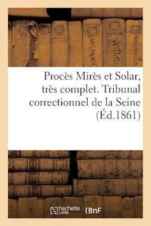 Bog, paperback Proces Mires Et Solar, Tres Complet. Tribunal Correctionnel de La Seine = Proca]s Mira]s Et Solar, Tra]s Complet. Tribunal Correctionnel de La Seine