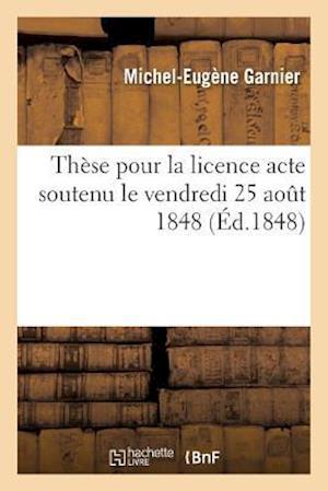 Bog, paperback These Pour La Licence Acte Soutenu Le Vendredi 25 Aout 1848,