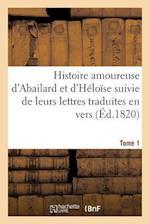 Histoire Amoureuse D'Abailard Et D'Heloise Suivie de Leurs Lettres Traduites En Vers Tome 1 af Beauchamps