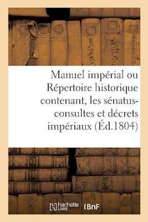 Bog, paperback Manuel Imperial Ou Repertoire Historique Contenant, Les Senatus-Consultes Et Decrets Imperiaux = Manuel Impa(c)Rial Ou Ra(c)Pertoire Historique Conten af Rondonneau