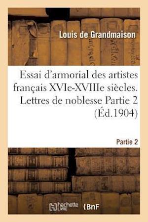 Bog, paperback Essai D'Armorial Des Artistes Francais Xvie-Xviiie Siecles. Lettres de Noblesse Partie 2 af Louis Grandmaison