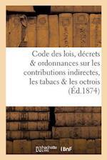 Code Des Lois, Décrets Et Ordonnances Sur Les Contributions Indirectes, Les Tabacs Et Les Octrois