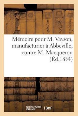 Mémoire Pour M. Vayson, Manufacturier À Abbeville, Contre M. Macqueron