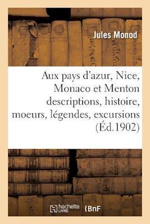 Bog, paperback Aux Pays D'Azur, Nice, Monaco Et Menton Descriptions, Histoire, Moeurs, Legendes, Excursions = Aux Pays D'Azur, Nice, Monaco Et Menton Descriptions, H af Monod