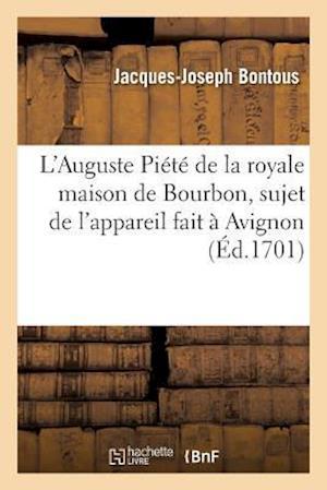Bog, paperback L'Auguste Piete de La Royale Maison de Bourbon, Sujet de L'Appareil Fait a Avignon af Jacques-Joseph Bontous