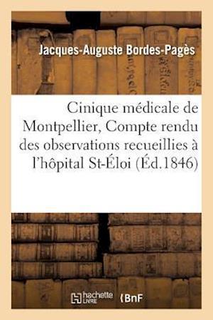 Bog, paperback Cinique Medicale de Montpellier, Compte Rendu Des Observations Recueillies A L'Hopital Saint-Eloi = Cinique Ma(c)Dicale de Montpellier, Compte Rendu D af Jacques-Auguste Bordes-Pages