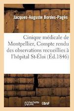 Cinique Medicale de Montpellier, Compte Rendu Des Observations Recueillies A L'Hopital Saint-Eloi = Cinique Ma(c)Dicale de Montpellier, Compte Rendu D af Jacques-Auguste Bordes-Pages