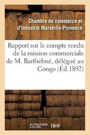 Bog, paperback Rapport Sur Le Compte Rendu de La Mission Commerciale de M. Barthelme, Delegue de La Chambre