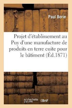 Bog, paperback Projet D'Etablissement Au Puy D'Une Manufacture de Produits En Terre Cuite Pour Le Batiment