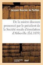de La Misere Discours Prononce Par Le President de La Societe Royale D'Emulation D'Abbeville (Litterature)