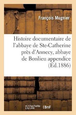Histoire Documentaire de L'Abbaye de Sainte-Catherine Pres D'Annecy, Abbaye de Bonlieu Appendice