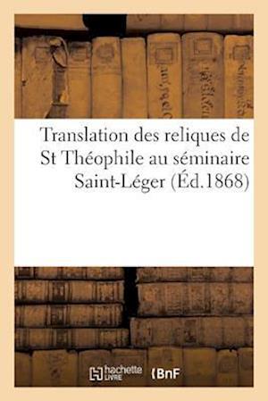 Bog, paperback Translation Des Reliques de St Theophile Au Seminaire Saint-Leger = Translation Des Reliques de St Tha(c)Ophile Au Sa(c)Minaire Saint-La(c)Ger af Impr De Lallart