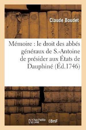 Bog, paperback Memoire Ou L'On Etablit Le Droit Des Abbes Generaux de S.-Antoine de Presider Aux Etats de Dauphine af Claude Boudet